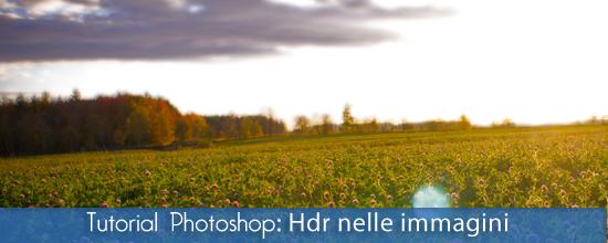 Immagini Hdr con Photoshop: creiamo un effetto hdr in modo semplice e veloce con photoshop