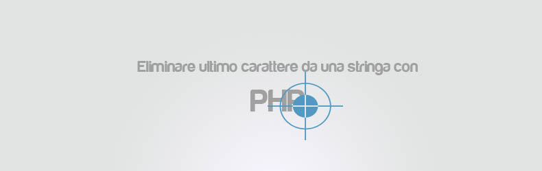 Eliminare l'ultimo carattere da una stringa con PHP