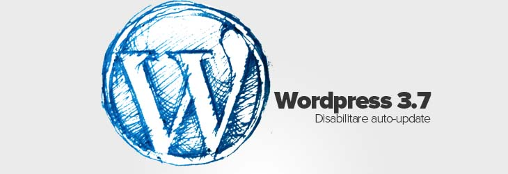 Disabilitare aggiornamenti automatici in WordPress 3.7