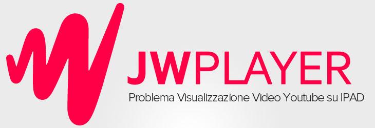 Problema JWPlayer 6 con YouTube su visualizzazione IPAD